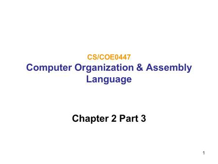 1 CS/COE0447 Computer Organization & Assembly Language Chapter 2 Part 3.