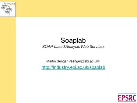 Soaplab SOAP-based Analysis Web Services Martin Senger