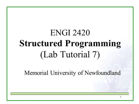 1 ENGI 2420 Structured Programming (Lab Tutorial 7) Memorial University of Newfoundland.