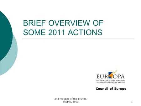 2nd meeting of the EFDRR, Skopje, 20111 BRIEF OVERVIEW OF SOME 2011 ACTIONS Council of Europe.