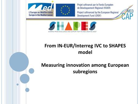 From IN-EUR/Interreg IVC to SHAPES model Measuring innovation among European subregions.
