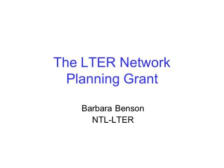 The LTER Network Planning Grant Barbara Benson NTL-LTER.