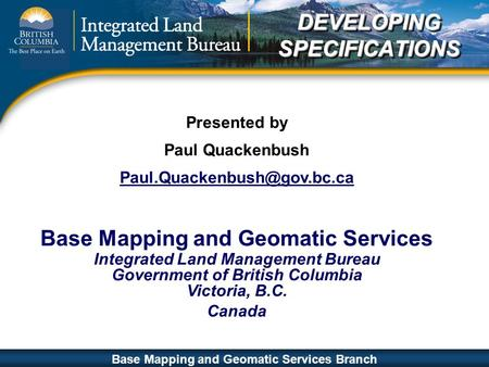 Base Mapping and Geomatic Services ISO 9001:2000 Slide 1 Base Mapping and Geomatic Services Branch Presented by Paul Quackenbush