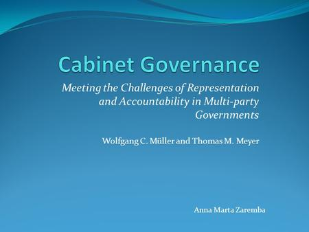 Meeting the Challenges of Representation and Accountability in Multi-party Governments Wolfgang C. Müller and Thomas M. Meyer Anna Marta Zaremba.