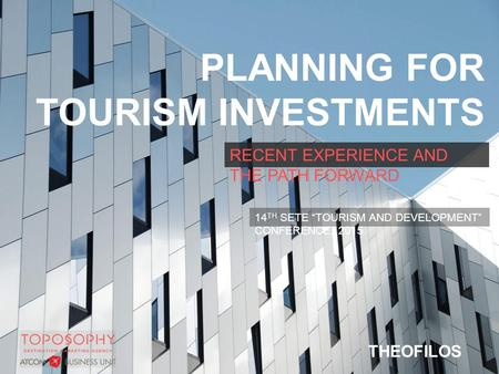 PLANNING FOR TOURISM INVESTMENTS RECENT EXPERIENCE AND THE PATH FORWARD THEOFILOS KYRATSOULIS PLANNING FOR TOURISM INVESTMENTS THEOFILOS KYRATSOULIS RECENT.