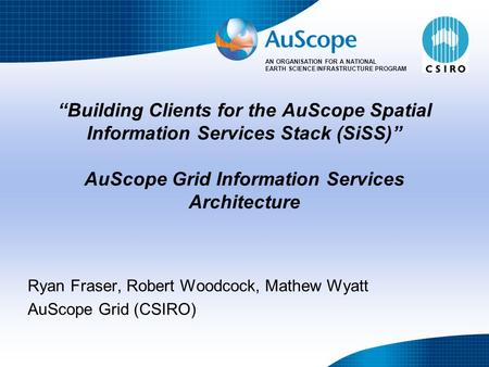 "AN ORGANISATION FOR A NATIONAL EARTH SCIENCE INFRASTRUCTURE PROGRAM ""Building Clients for the AuScope Spatial Information Services Stack (SiSS)"" AuScope."