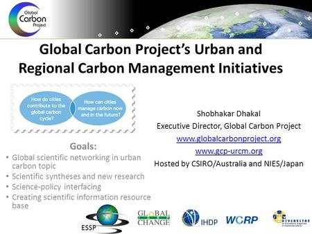 Global Carbon Project's Urban and Regional Carbon Management Initiatives Shobhakar Dhakal Executive Director, Global Carbon Project www.globalcarbonproject.org.