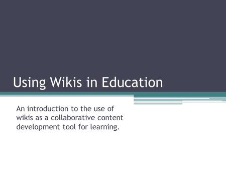 Using Wikis in Education An introduction to the use of wikis as a collaborative content development tool for learning.