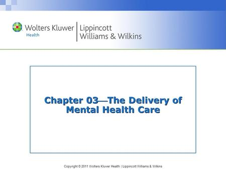 Copyright © 2011 Wolters Kluwer Health | Lippincott Williams & Wilkins Chapter 03The Delivery of Mental Health Care.