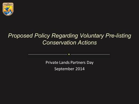 Proposed Policy Regarding Voluntary Pre-listing Conservation Actions Private Lands Partners Day September 2014.
