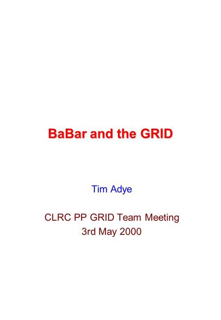 BaBar and the GRID Tim Adye CLRC PP GRID Team Meeting 3rd May 2000.