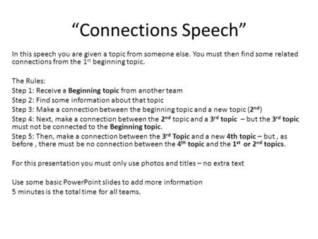 """Connections Speech"" In this speech you are given a topic from someone else. You must then find some related connections from the 1 st beginning topic."