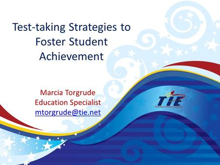 Test-taking Strategies to Foster Student Achievement Marcia Torgrude Education Specialist
