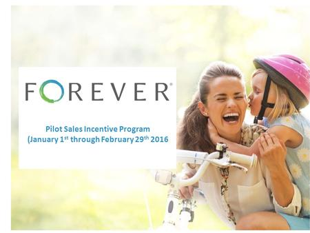 © 2015 Forever, Inc New Ambassador Training Presented by the Forever Sales Team A place to organize, preserve, and share your memories. Pilot Sales Incentive.
