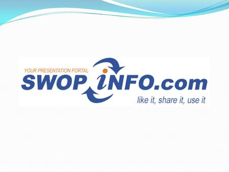 INTRO: SWOPINFO.com is a platform to share presentations on any subject in any language for free. Every presentation, every subject, every language. SWOPINFO.com.