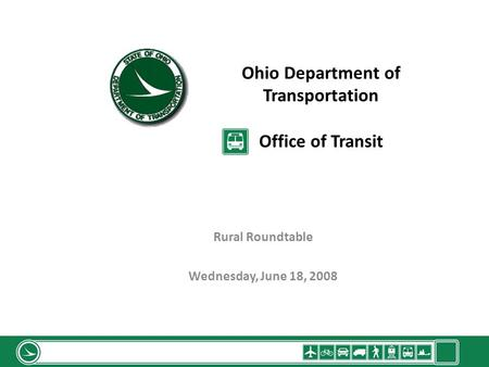 Ohio Department of Transportation Office of Transit Rural Roundtable Wednesday, June 18, 2008.
