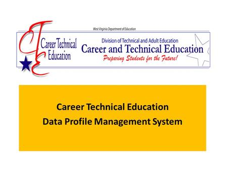 Career Technical Education Data Profile Management System.