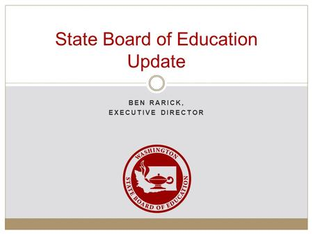 BEN RARICK, EXECUTIVE DIRECTOR State Board of Education Update.