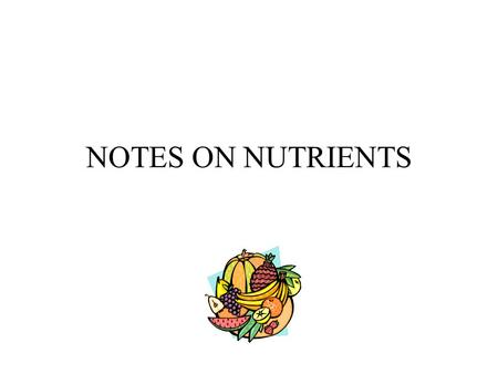 NOTES ON NUTRIENTS. The 6 nutrients and their functions in the body 1. Protein - which is needed for growth and repair and energy 2. Carbohydrate – whose.