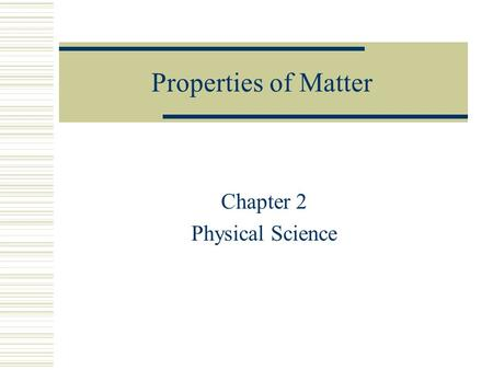Properties of Matter Chapter 2 Physical Science. Section 2.1 Classifying Matter.