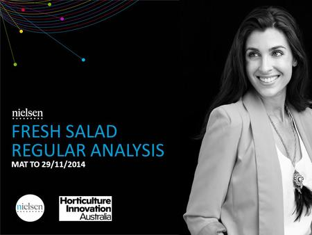 FRESH SALAD REGULAR ANALYSIS MAT TO 29/11/2014. Copyright ©2012 The Nielsen Company. Confidential and proprietary. 2 1. Market Overview 2. Demographics.