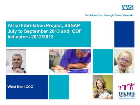 Atrial Fibrillation Project, SSNAP July to September 2013 and QOF Indicators 2012/2013 West Kent CCG.