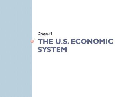 THE U.S. ECONOMIC SYSTEM Chapter 5 COMPARING ECONOMIC SYSTEMS Section 5.1.