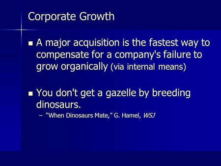 Corporate Growth A major acquisition is the fastest way to compensate for a company's failure to grow organically (via internal means) A major acquisition.