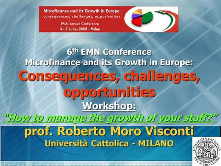 "6 th EMN Conference Microfinance and its Growth in Europe: Consequences, challenges, opportunities Workshop: ""How to manage the growth of your staff?"""