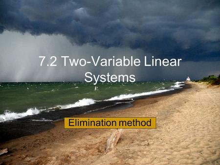 7.2 Two-Variable Linear Systems Elimination method.