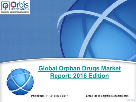 Global Orphan Drugs Market Report: 2016 Edition Phone No.: +1 (214) 884-6817  id: