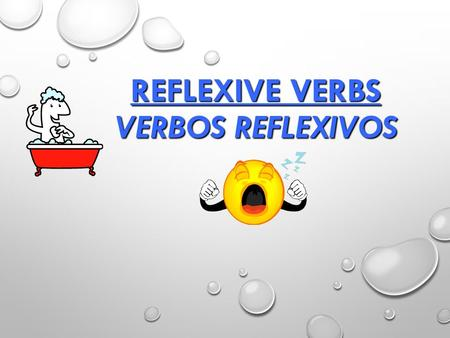 REFLEXIVE VERBS VERBOS REFLEXIVOS. Review: Reflexive Verbs: Review: Reflexive Verbs: Reflexive Verbs are used to talk about a person doing something that.