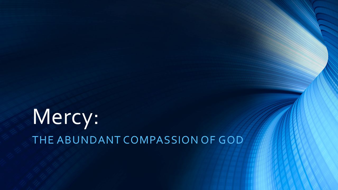 A Biblical View of God's Mercy Quality of character of God Purpose-LIFE itself