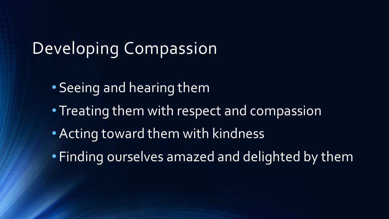 Developing Compassion Putting them in touch with great suffering of the world