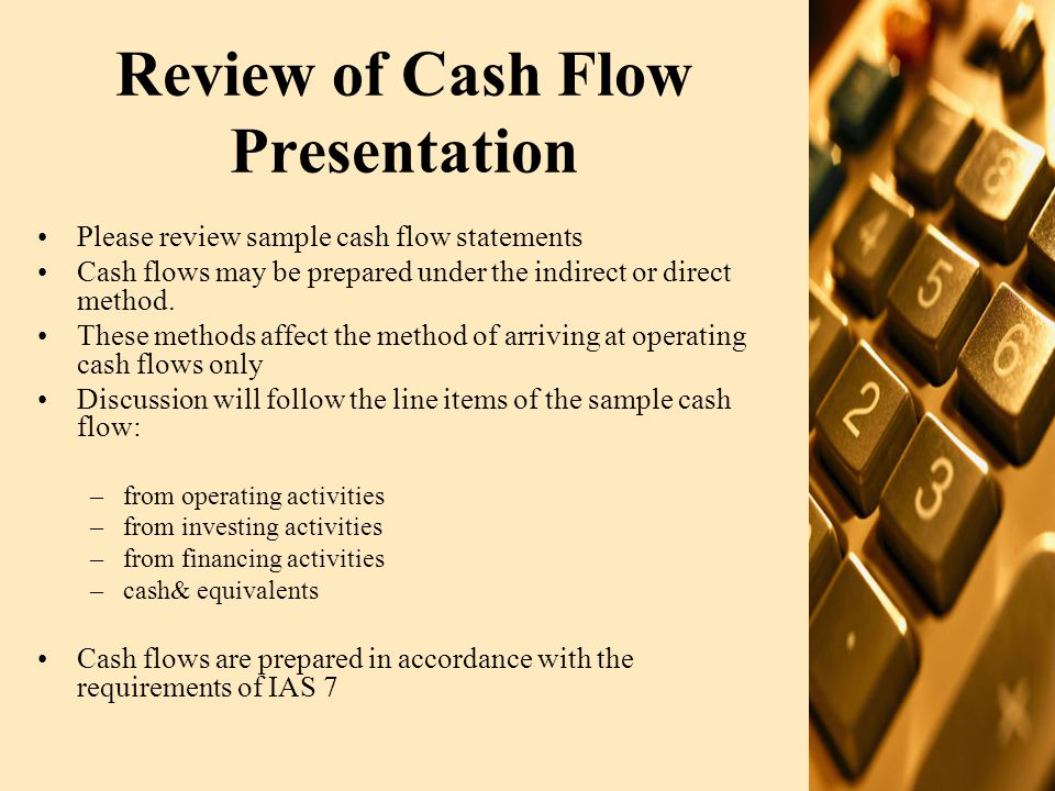 Review of Statement of Changes in Equity Please review sample statements of changes in equity Statement may either show: –All changes in equity –Changes other than transactions with equity holders