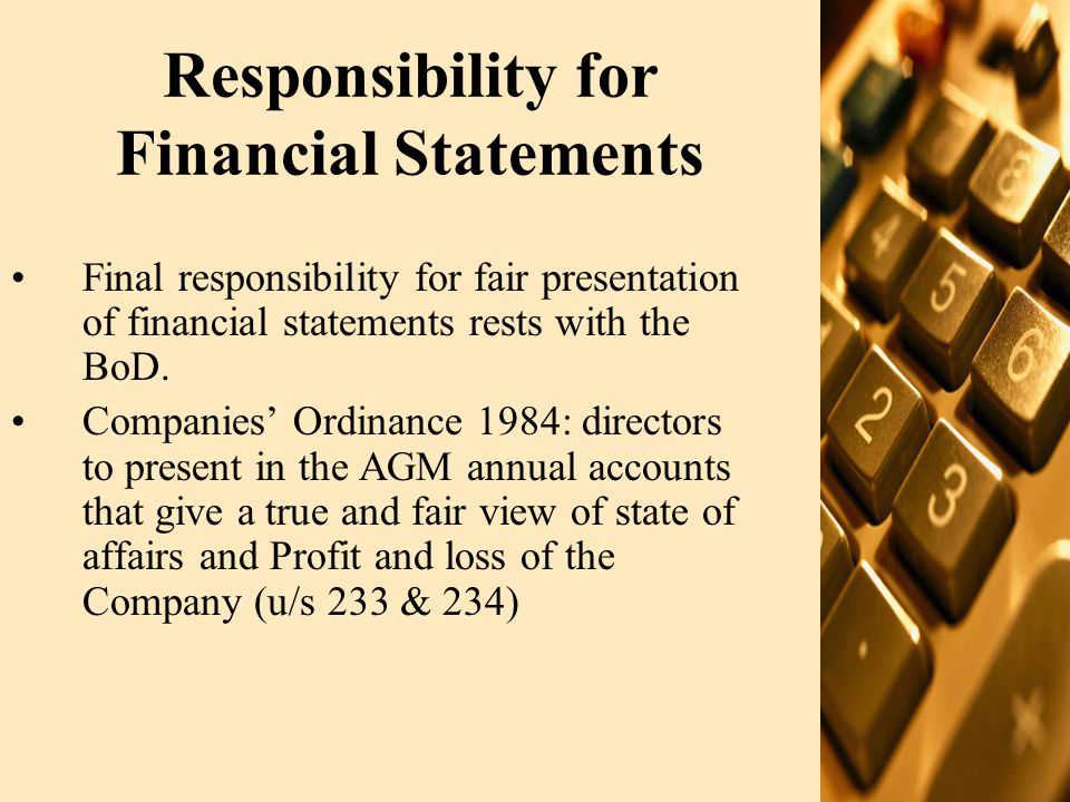 The Auditor's Responsibility To express an opinion on financial statements based on their audit Audit is a statutory requirement for all companies.