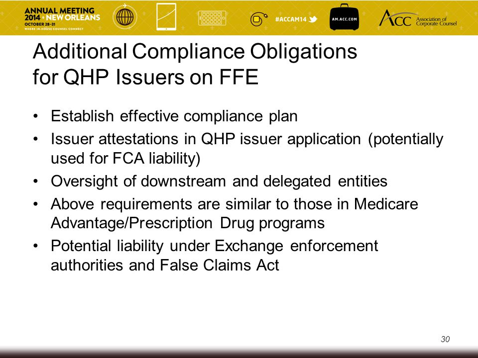 Oversight and Enforcement QHP issuers on all Exchanges subject to audit and oversight by HHS and OIG QHP issuers on FFE subject to compliance reviews by HHS and OIG o risk of administrative enforcement actions (i.e., civil money penalties (CMPs) and decertification for non-compliance with Exchange standards) Potential for False Claims Act liability (including as a new target for qui tam actions) 31