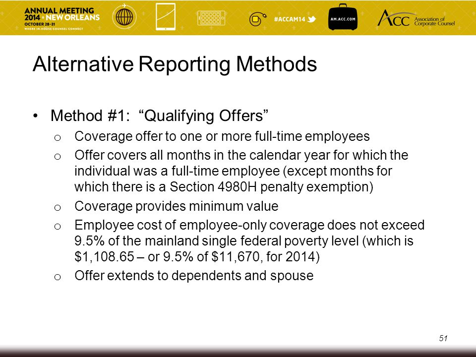 Alternative Reporting Methods Method #1: Qualifying Offers o Each full-time employee who received a qualifying offer for all 12 months in the calendar year is eligible to be reported using an abbreviated Form 1095-C o Other full-time employees (who did not receive qualifying offers ) are reported using the primary method 52