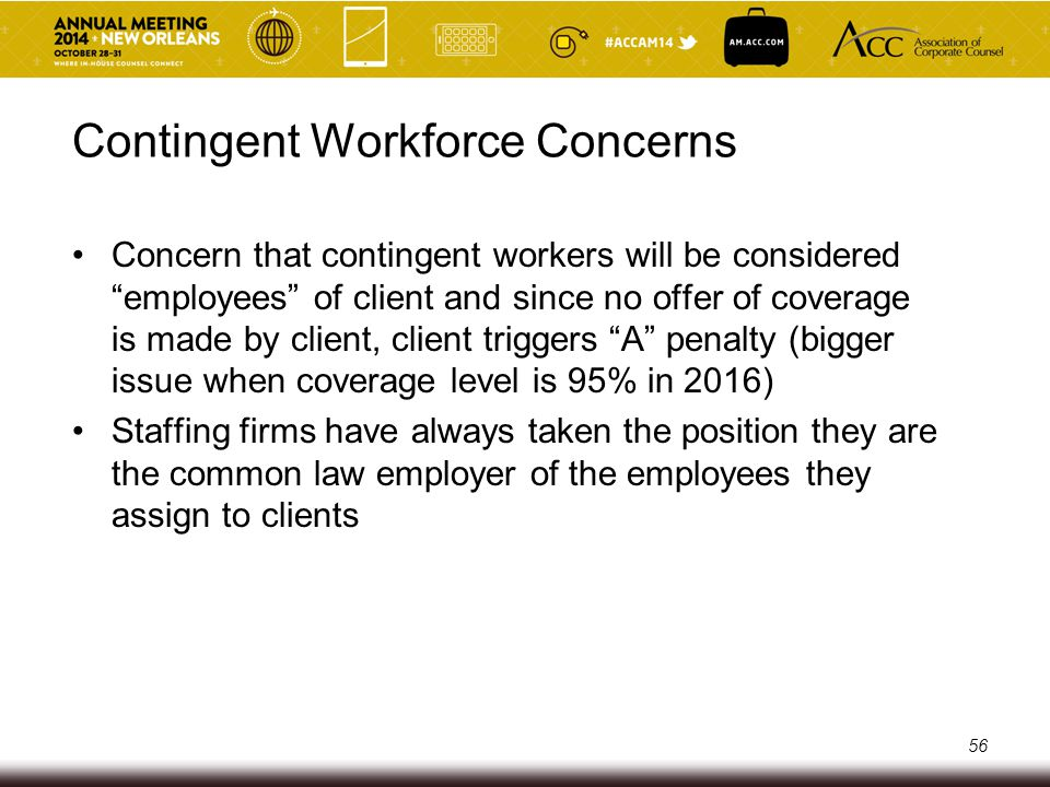 Common Law Employer Multi-factor test There can only be one (for tax and benefits purposes, no such thing as co-employment or joint employment ) Right to direct and control (does not have to be actual) Origins of common law test are in tort law (basis of recovery from the master for torts committed by servant during servant's employment) 57