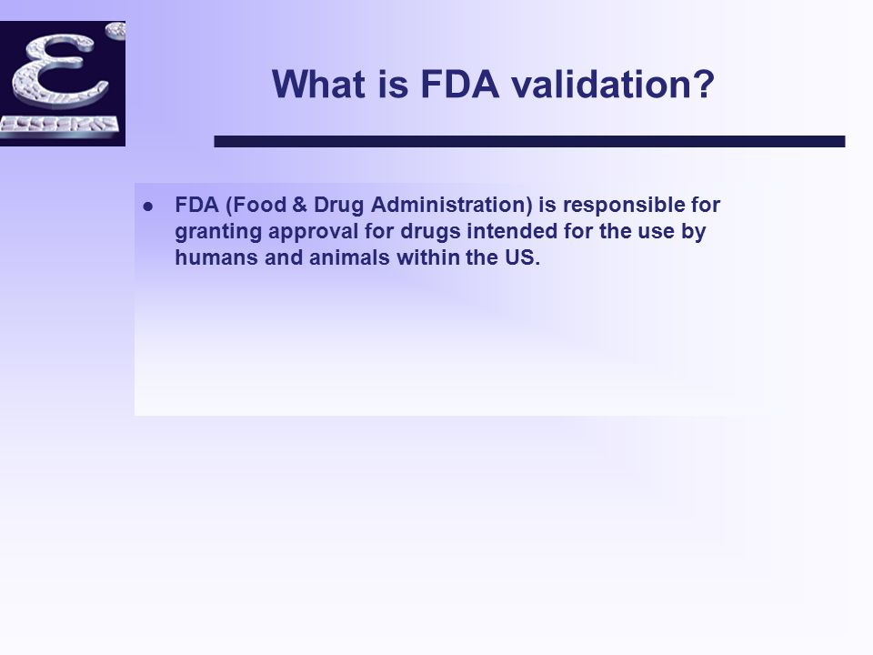 Does every drug need FDA validation.l No, only drugs which are intended for use within USA.