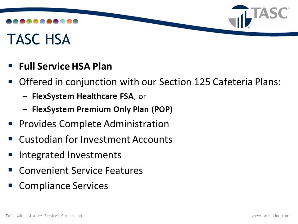Total Administrative Services Corporationwww.tasconline.com How it Works  Employee enrolls in the TASC HSA Plan online and sets-up a custodial account for their contributions.