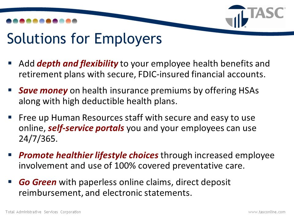 Total Administrative Services Corporationwww.tasconline.com Solutions for Employees  Offset rising healthcare costs with tax-free funds.