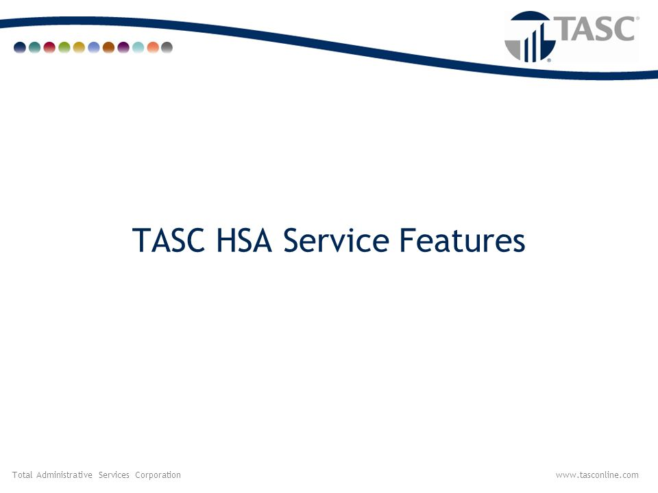Total Administrative Services Corporationwww.tasconline.com Functionality and Reliability  Web Site Portal: allows 24/7/365 access to Plan information.