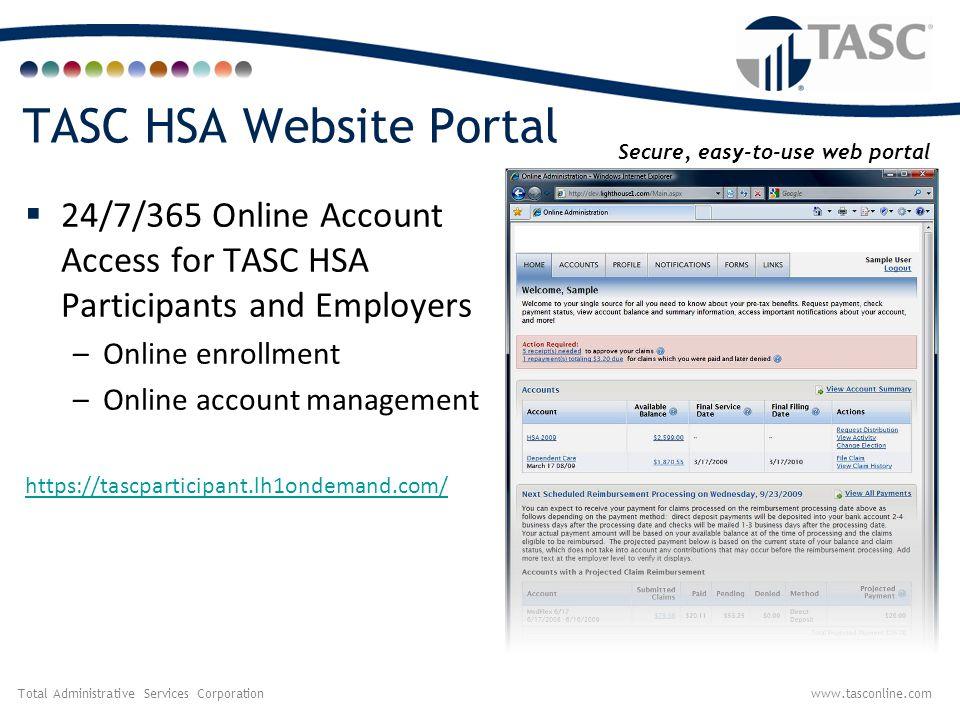Total Administrative Services Corporationwww.tasconline.com Easy Online Enrollment  Elect Annual Contribution  Establish Investment Accounts  Set up Direct Deposit