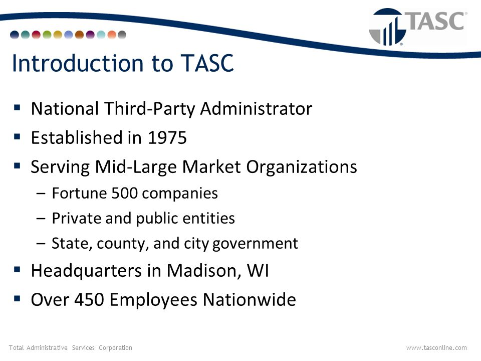 Total Administrative Services Corporationwww.tasconline.com Corporate Philosophy Our Mission To work as a team to contribute to our customers' financial success with innovative services, worthwhile educational opportunities, and excellence in customer service.