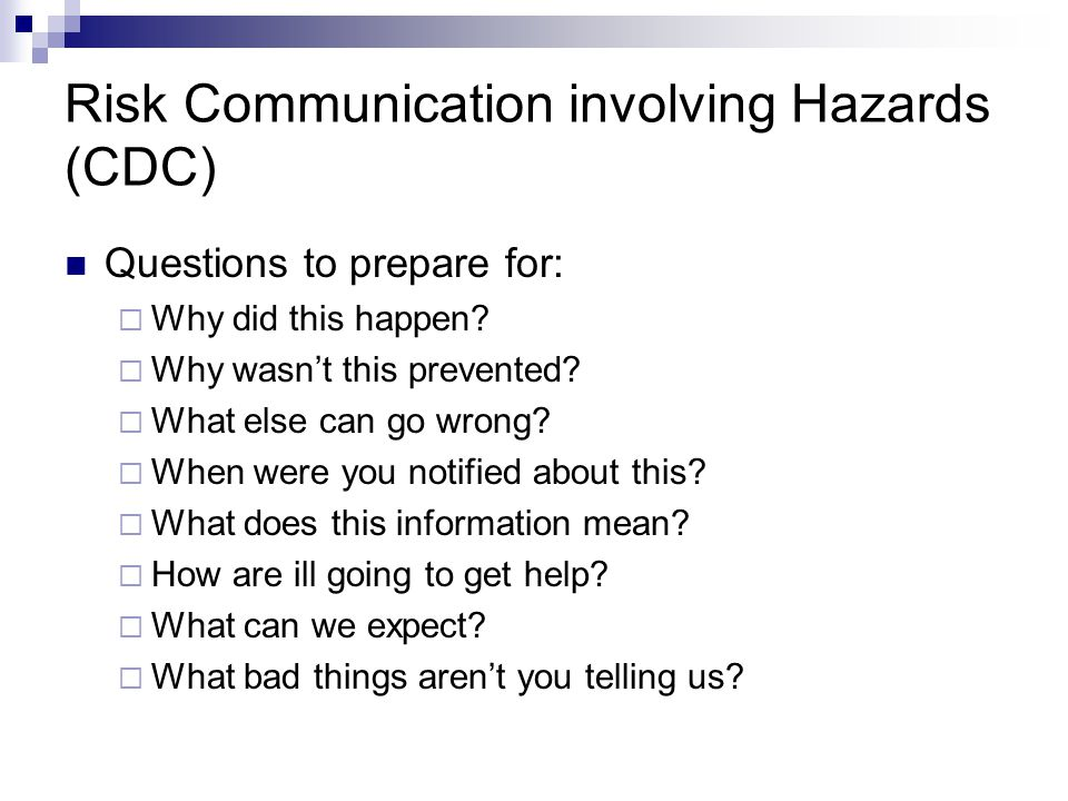 Risk Communication involving Hazards (CDC) Information sought by media:  casualties, conditions, treatment  property damage  response to relief activities  resulting effects (stress)