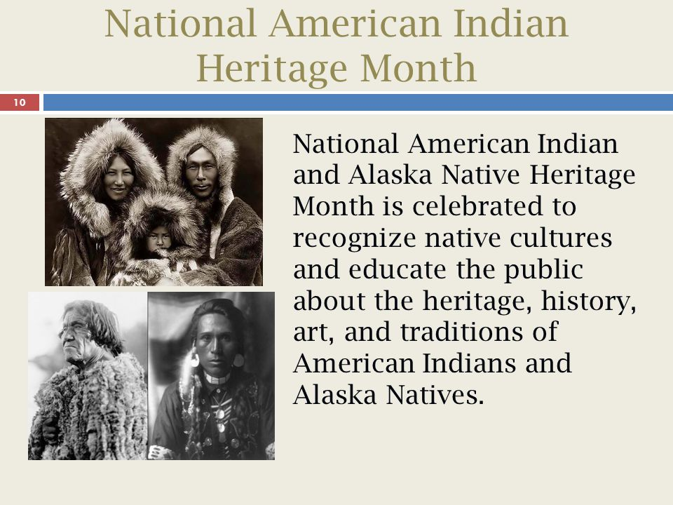 National American Indian Heritage Month 11 American Indians have participated with distinction in U.S.