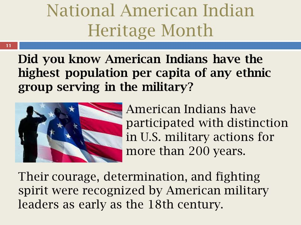 National American Indian Heritage Month 12 The nation s population of American Indians and Alaska Natives, including those of more than one race, was 5.2 million, making up about two percent of the total population in 2012.