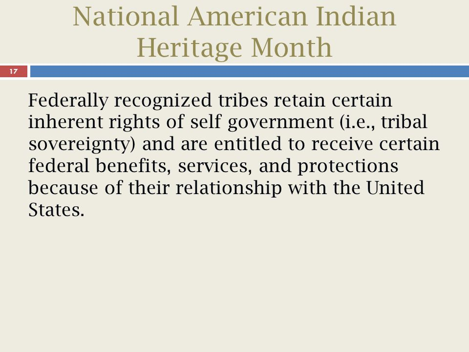 National American Indian Heritage Month 18 Sovereignty is the right of a nation or group of people to be self-governing and is the most fundamental concept that defines the relationship between the government of the United States and governments of American Indian tribes.