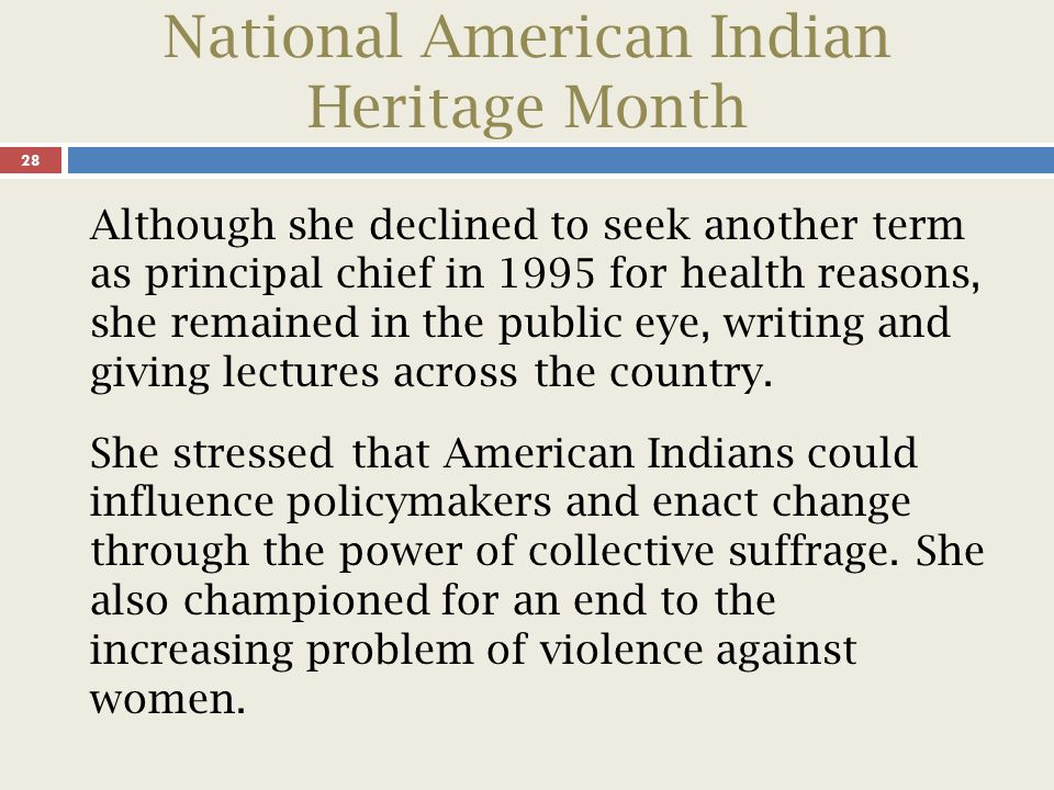 National American Indian Heritage Month 29 Mankiller was inducted into the National Women s Hall of Fame in New York City in 1994 and was awarded the Presidential Medal of Freedom in 1998.